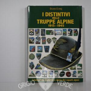 Bruno Erzeg , i distintivi delle truppe alpine 1915-1945
